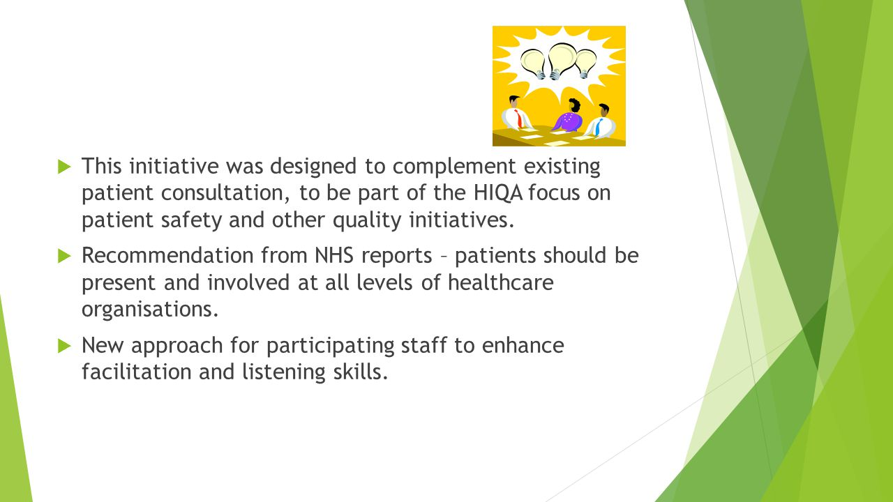  This initiative was designed to complement existing patient consultation, to be part of the HIQA focus on patient safety and other quality initiatives.