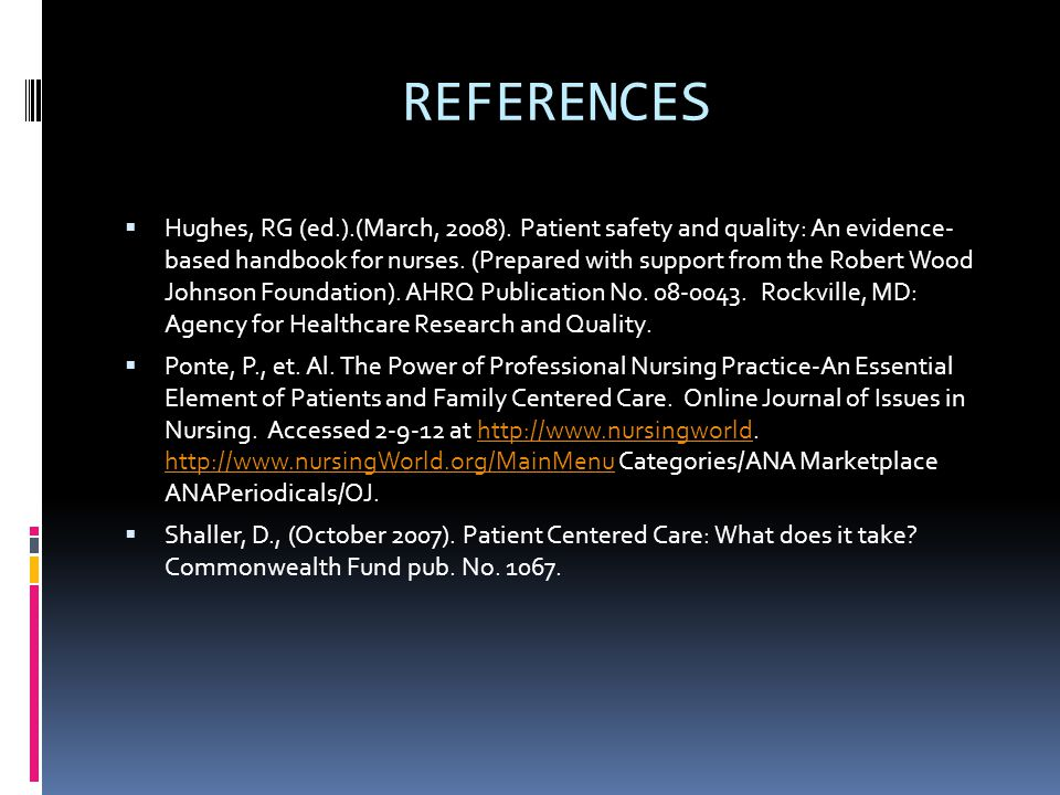 REFERENCES  Hughes, RG (ed.).(March, 2008). Patient safety and quality: An evidence- based handbook for nurses. (Prepared with support from the Rober
