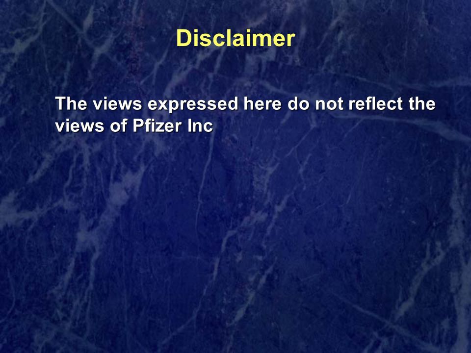 Disclaimer The views expressed here do not reflect the views of Pfizer Inc