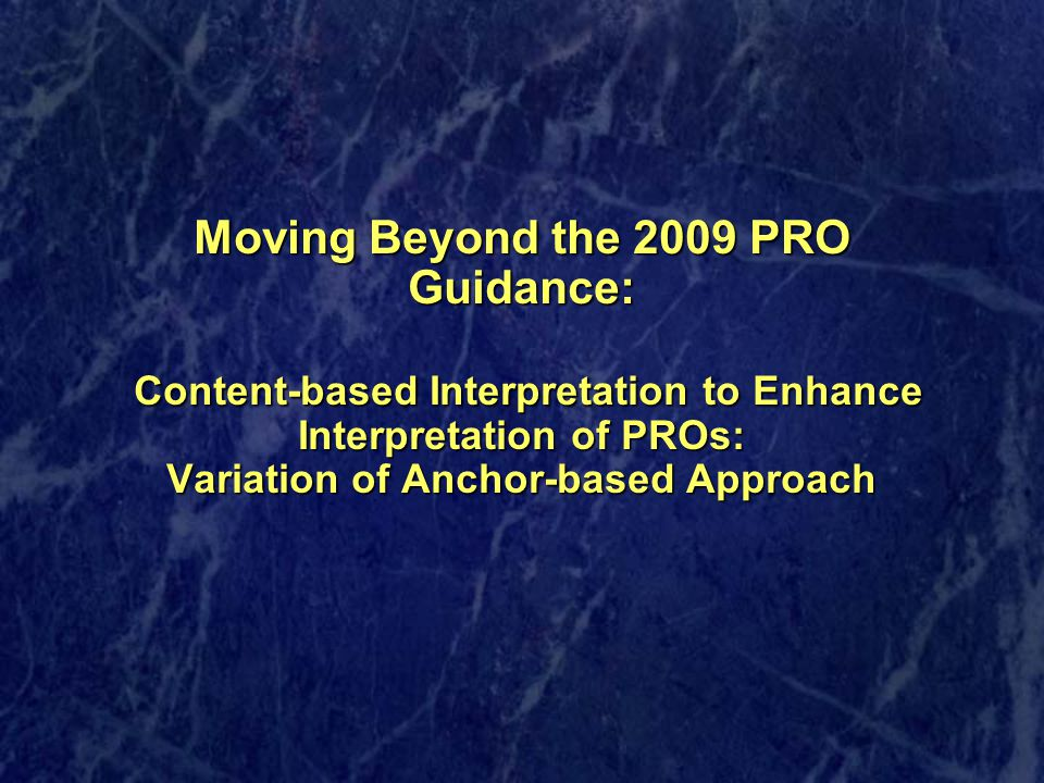 Moving Beyond the 2009 PRO Guidance: Content-based Interpretation to Enhance Interpretation of PROs: Variation of Anchor-based Approach
