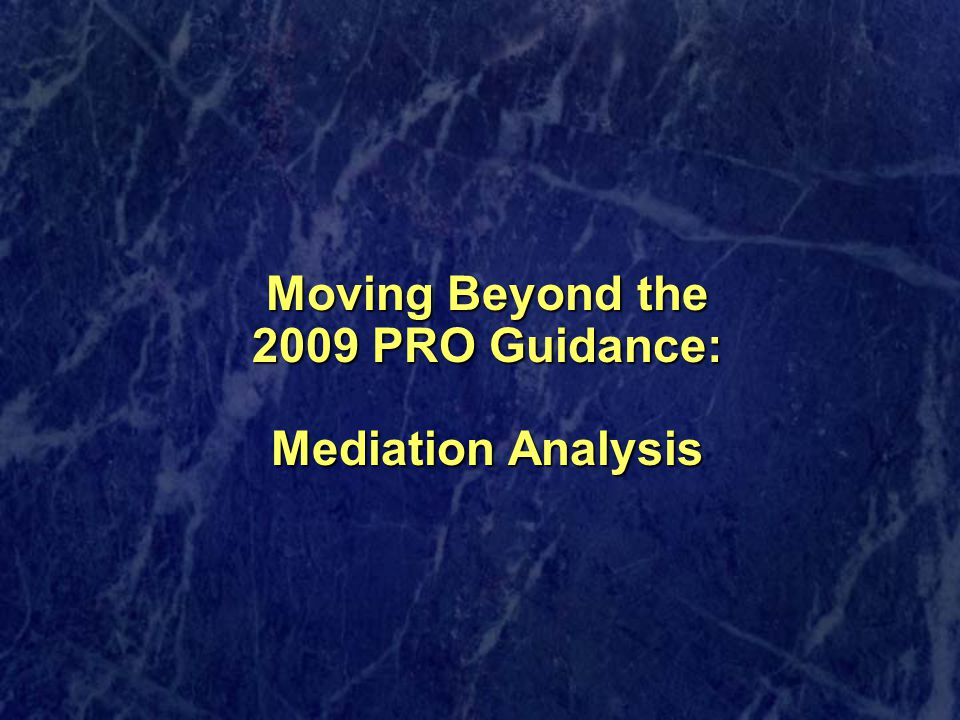 Moving Beyond the 2009 PRO Guidance: Mediation Analysis Moving Beyond the 2009 PRO Guidance: Mediation Analysis