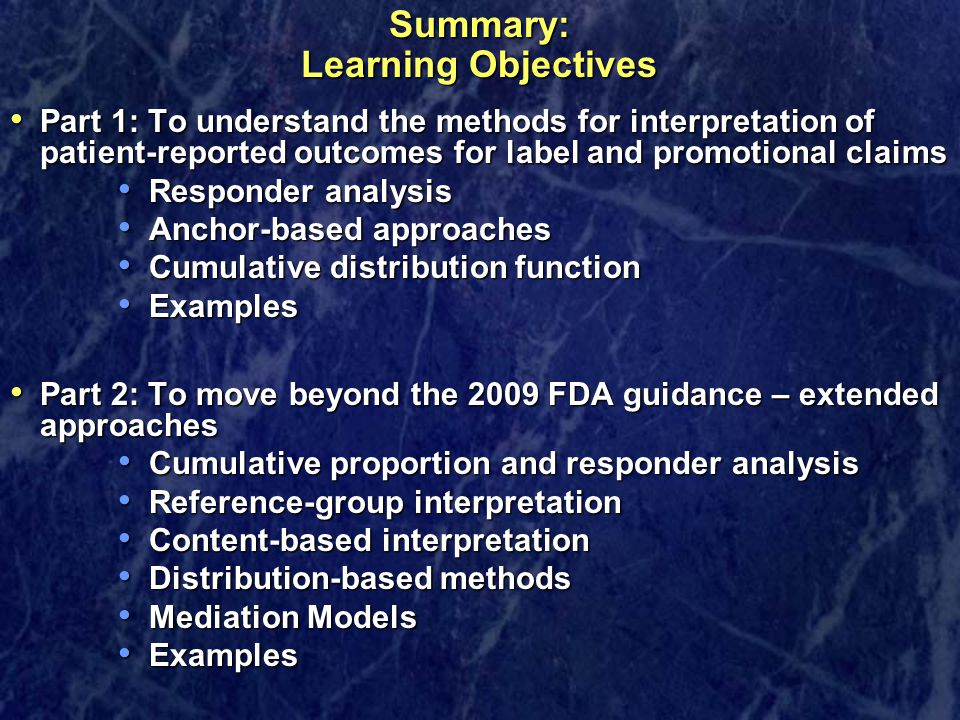 Summary: Learning Objectives Part 1: To understand the methods for interpretation of patient-reported outcomes for label and promotional claims Part 1