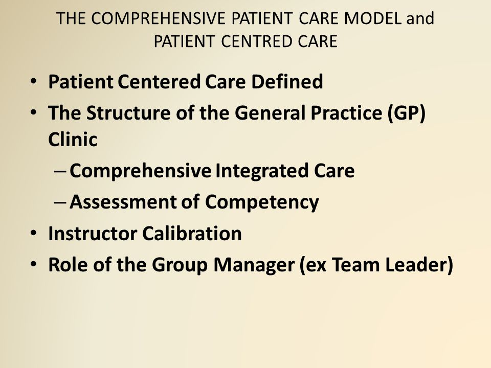 THE COMPREHENSIVE PATIENT CARE MODEL and PATIENT CENTRED CARE The best practice of clinical education is that students provide patient care in a manner and setting similar to a general dental practice.
