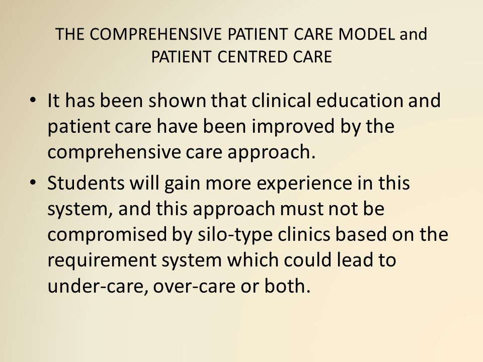 THE COMPREHENSIVE PATIENT CARE MODEL and PATIENT CENTRED CARE It has been shown that clinical education and patient care have been improved by the comprehensive care approach.