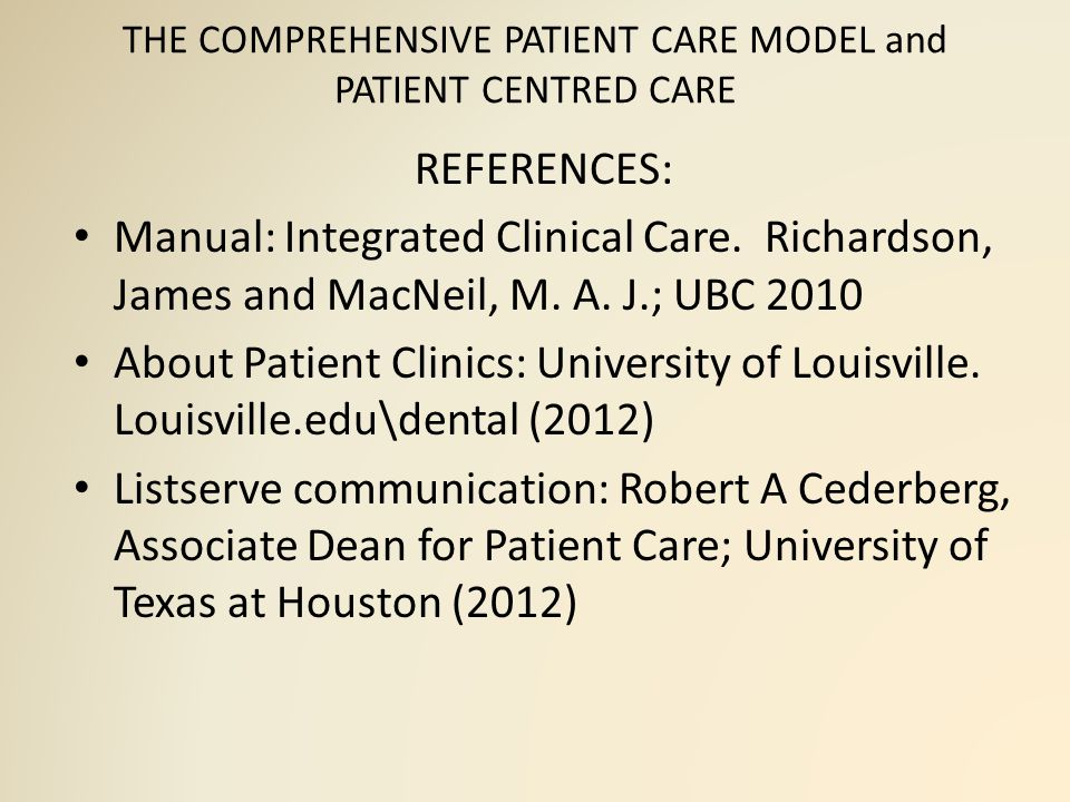 THE COMPREHENSIVE PATIENT CARE MODEL and PATIENT CENTRED CARE CHALLENGES Locating and integrating quality and qualified part-time staff Managing interdisciplinary tensions To date, most dental schools have adopted a system involving patient centred comprehensive care and evaluating students based on competency rather than numerical requirements.