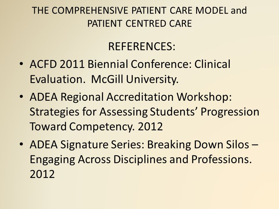 THE COMPREHENSIVE PATIENT CARE MODEL and PATIENT CENTRED CARE REFERENCES: ACFD 2011 Biennial Conference: Clinical Evaluation.