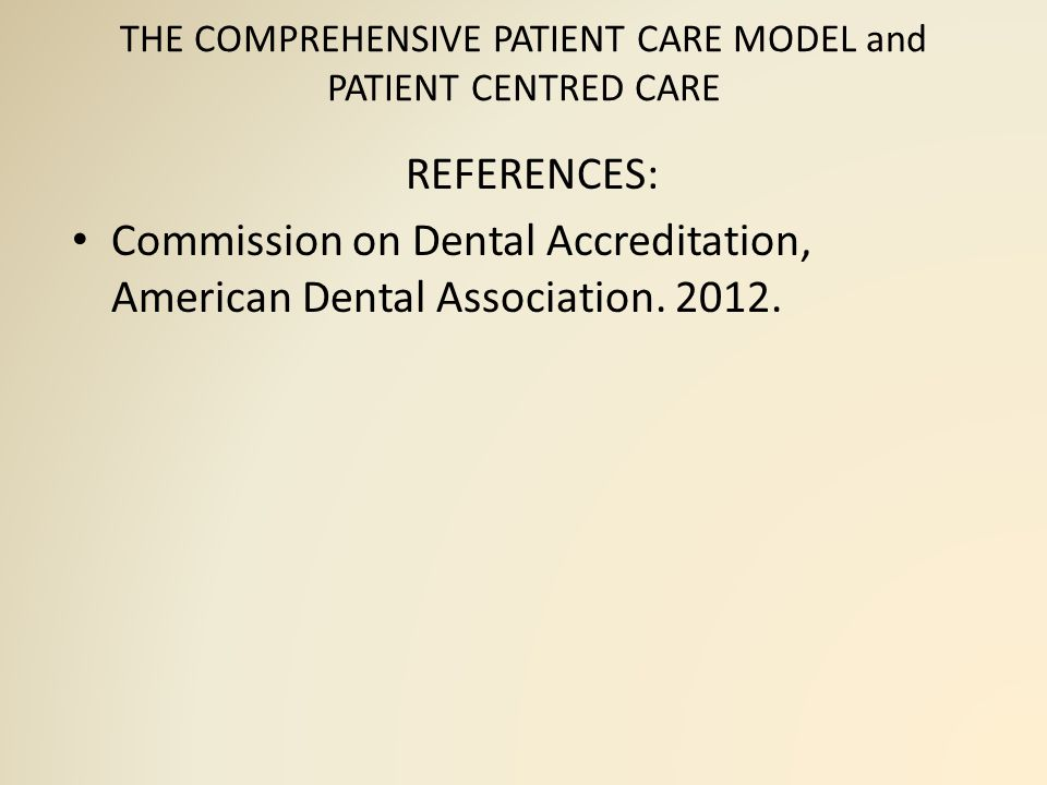 THE COMPREHENSIVE PATIENT CARE MODEL and PATIENT CENTRED CARE Dental students have also voiced ethical concerns over the effect of procedural requirements on patient care.