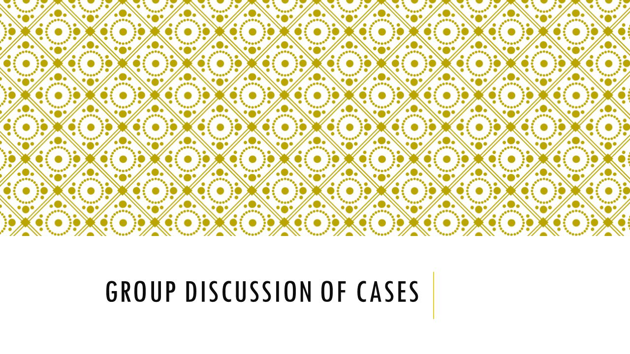 GROUP DISCUSSION OF CASES
