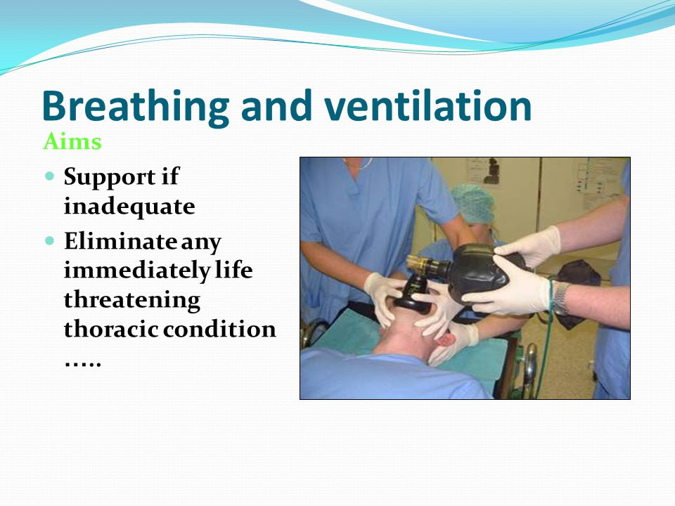 Breathing and ventilation Aims Support if inadequate Eliminate any immediately life threatening thoracic condition …..