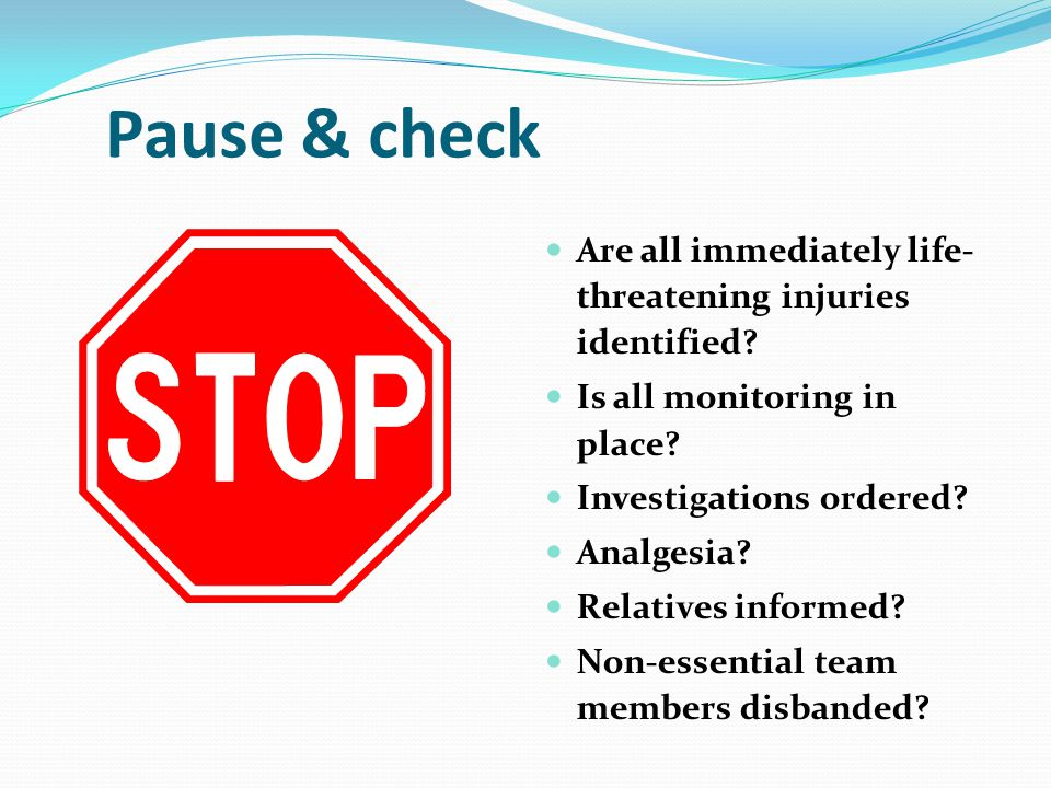 Pause & check Are all immediately life- threatening injuries identified.