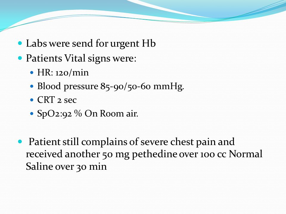 Labs were send for urgent Hb Patients Vital signs were: HR: 120/min Blood pressure 85-90/50-60 mmHg. CRT 2 sec SpO2:92 % On Room air. Patient still co