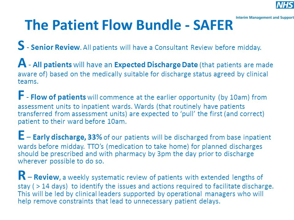 The Patient Flow Bundle - SAFER S - Senior Review. All patients will have a Consultant Review before midday. A - All patients will have an Expected Di