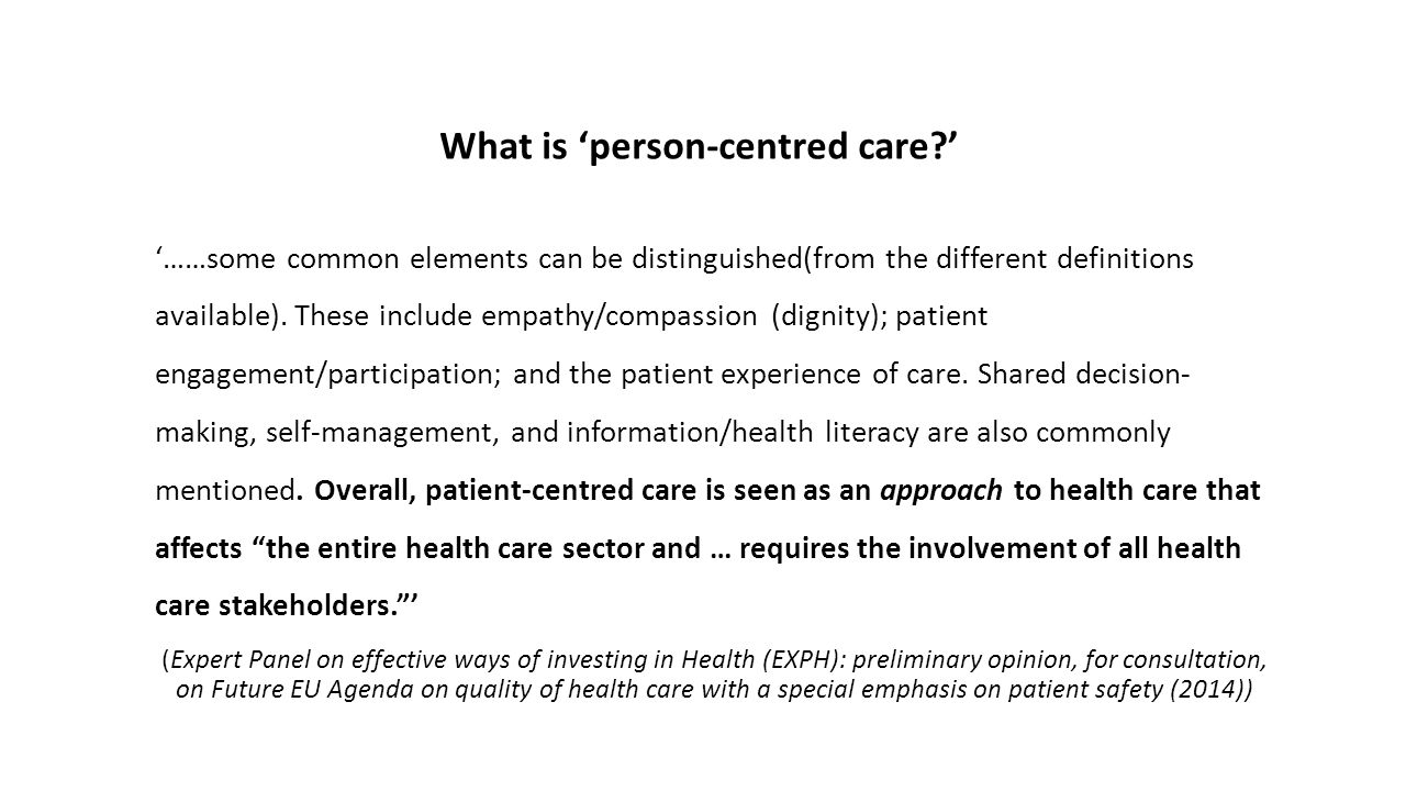 What is 'person-centred care?' '……some common elements can be distinguished(from the different definitions available). These include empathy/compassio