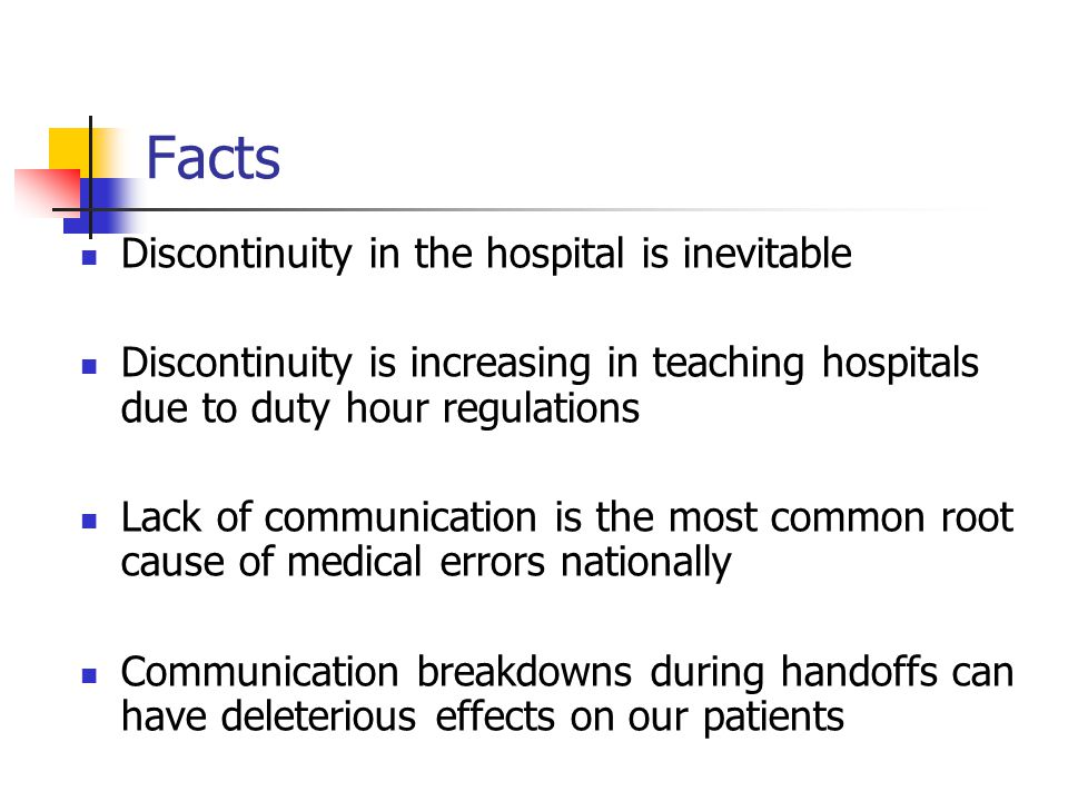 More Facts… Improving Handoffs is a National Patient Safety Goal (NPSG 2E) Implement a standardized approach to handoff communications including an opportunity to ask and respond to questions
