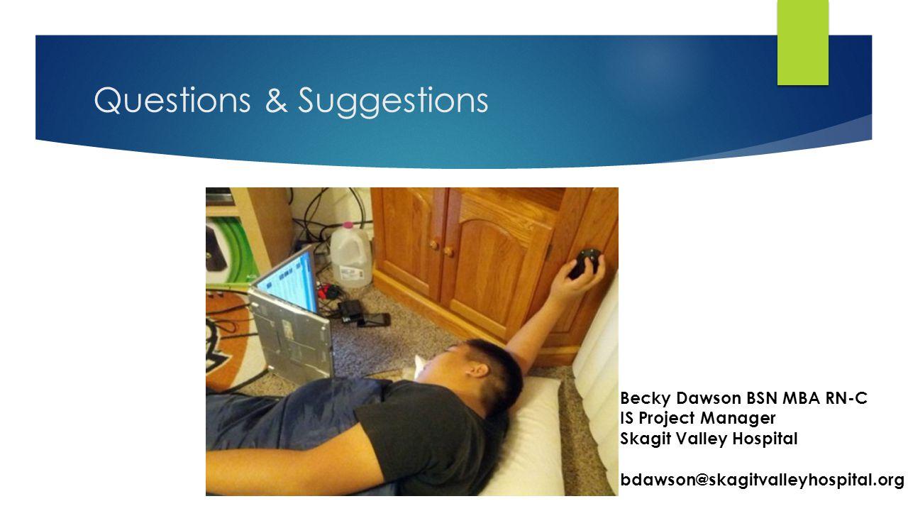 Questions & Suggestions Becky Dawson BSN MBA RN-C IS Project Manager Skagit Valley Hospital bdawson@skagitvalleyhospital.org