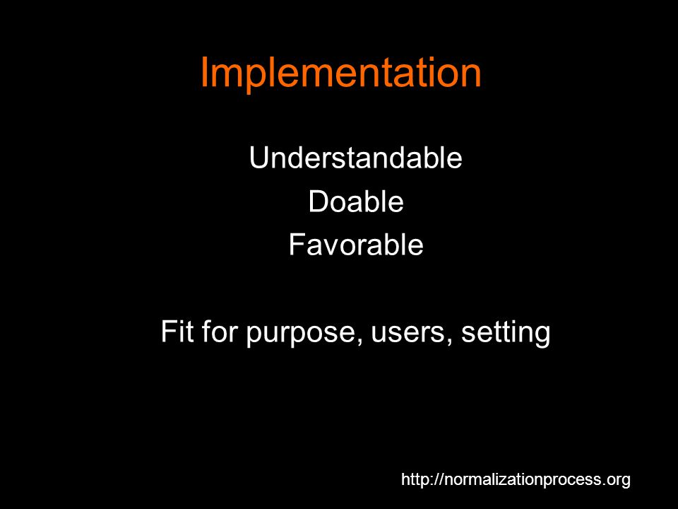 Implementation Understandable Doable Favorable Fit for purpose, users, setting http://normalizationprocess.org