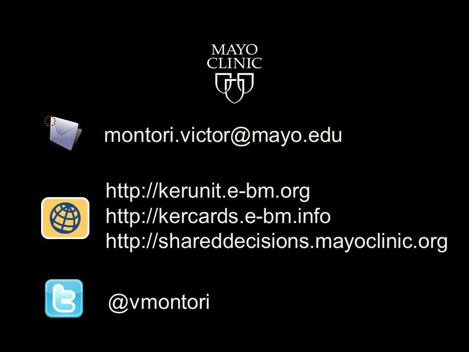http://kerunit.e-bm.org http://kercards.e-bm.info http://shareddecisions.mayoclinic.org montori.victor@mayo.edu @vmontori
