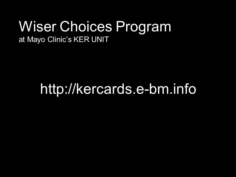 http://kercards.e-bm.info Wiser Choices Program at Mayo Clinic's KER UNIT