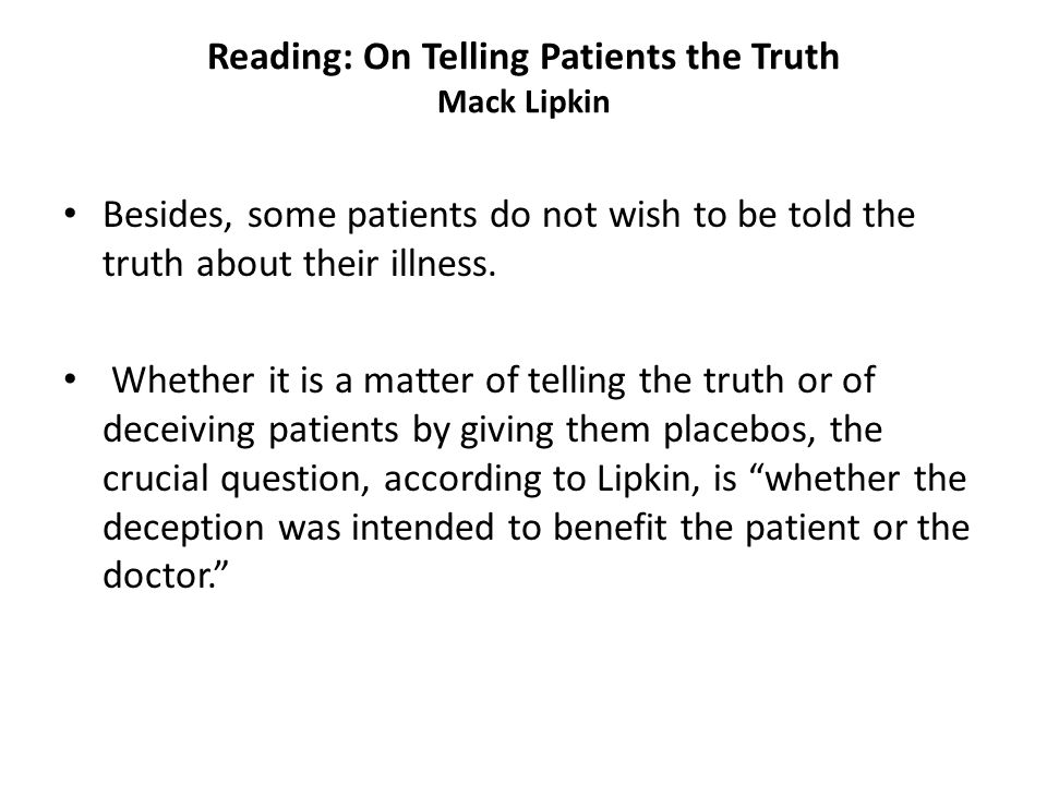 Reading: On Telling Patients the Truth Mack Lipkin Besides, some patients do not wish to be told the truth about their illness.