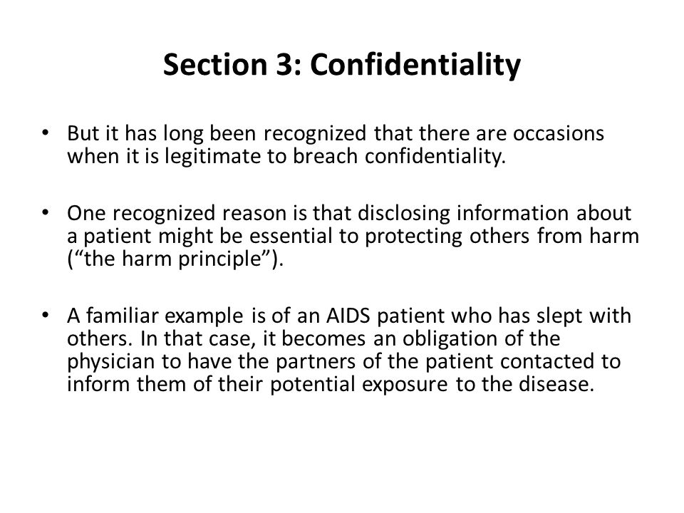 Section 3: Confidentiality But it has long been recognized that there are occasions when it is legitimate to breach confidentiality.