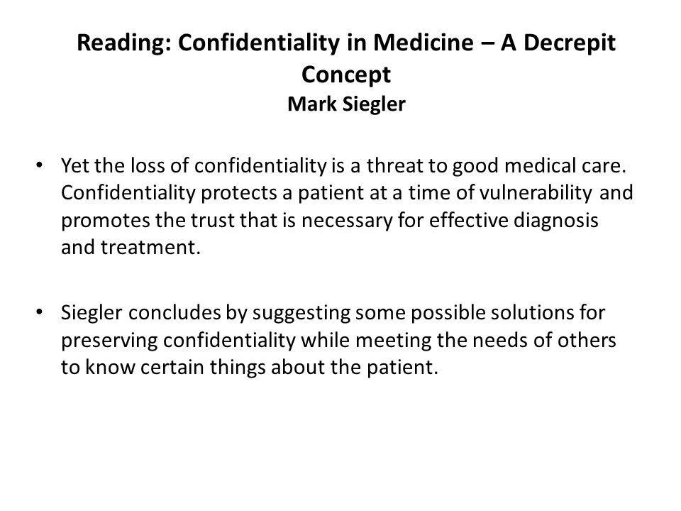 Reading: Confidentiality in Medicine – A Decrepit Concept Mark Siegler Yet the loss of confidentiality is a threat to good medical care.