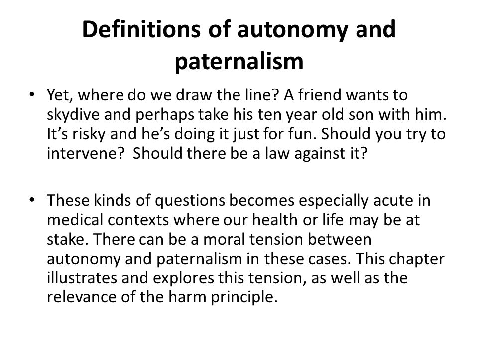 Definitions of autonomy and paternalism Yet, where do we draw the line.