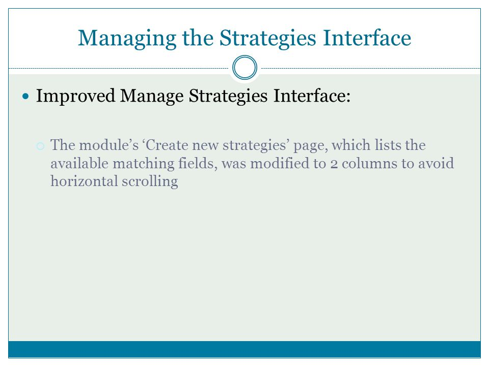 Managing the Strategies Interface Improved Manage Strategies Interface:  The module's 'Create new strategies' page, which lists the available matching fields, was modified to 2 columns to avoid horizontal scrolling