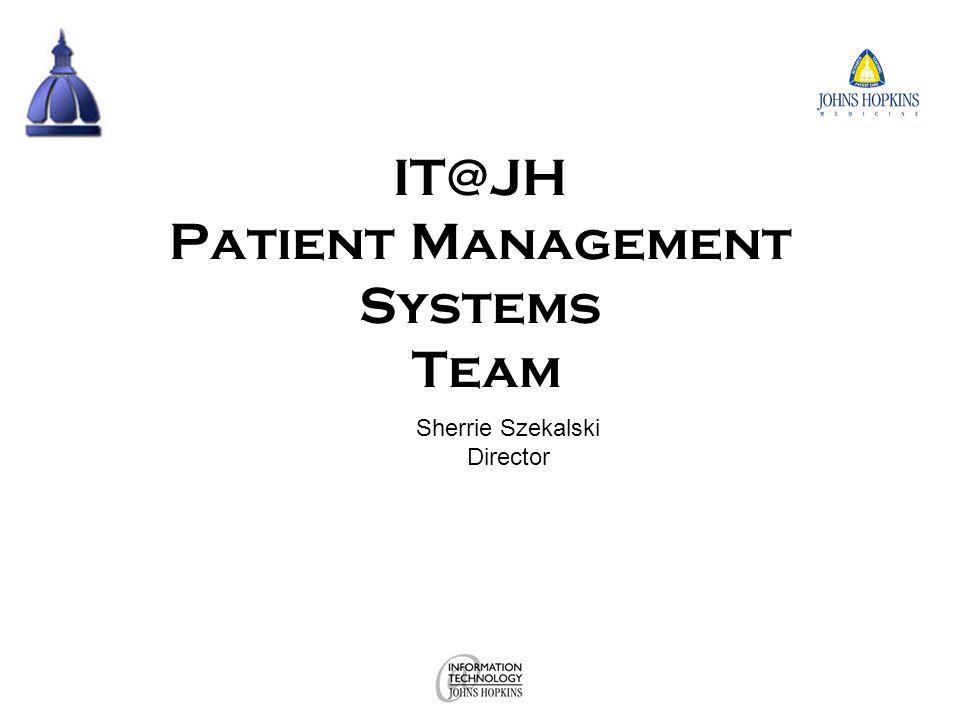 IT@JH Patient Management Systems Team Sherrie Szekalski Director