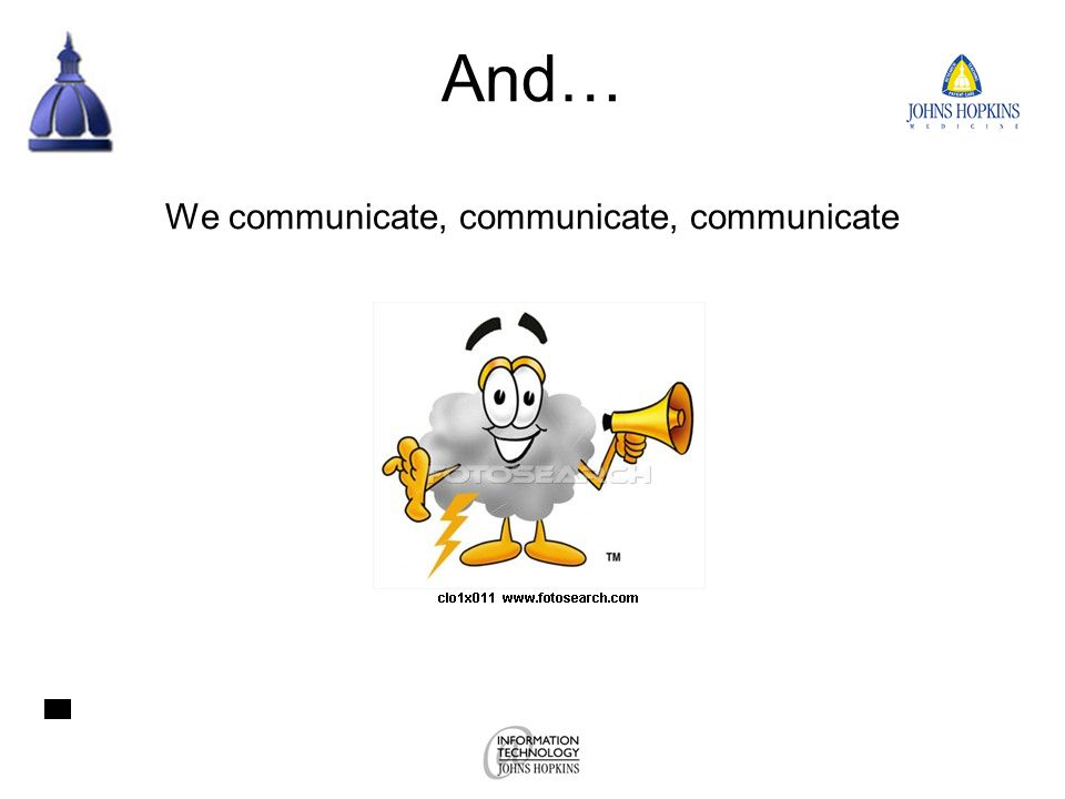 And… We communicate, communicate, communicate