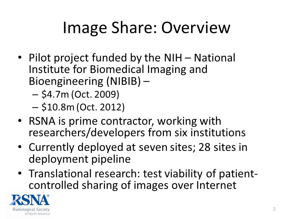 Image Share: Overview Pilot project funded by the NIH – National Institute for Biomedical Imaging and Bioengineering (NIBIB) – – $4.7m (Oct. 2009) – $