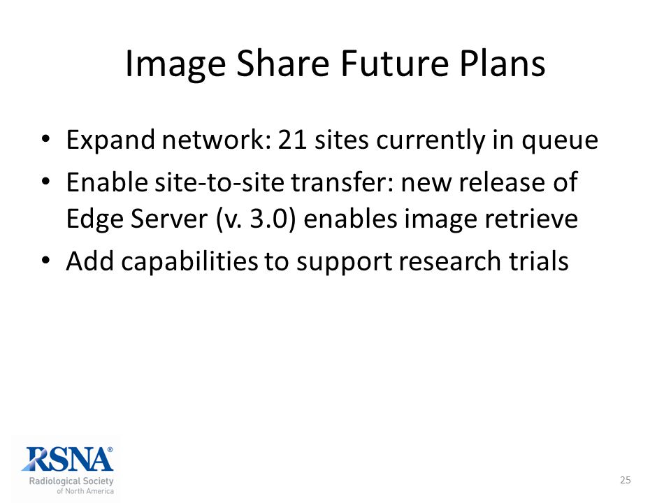 Image Share Future Plans Expand network: 21 sites currently in queue Enable site-to-site transfer: new release of Edge Server (v. 3.0) enables image r