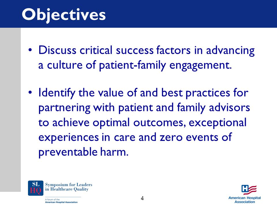 Objectives Discuss critical success factors in advancing a culture of patient-family engagement. Identify the value of and best practices for partneri