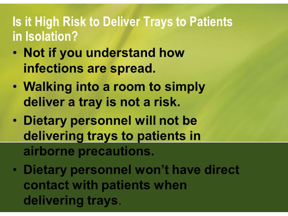 Is it High Risk to Deliver Trays to Patients in Isolation? Not if you understand how infections are spread. Walking into a room to simply deliver a tr