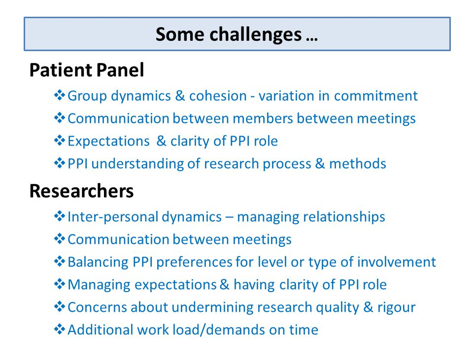 Some challenges … Patient Panel  Group dynamics & cohesion - variation in commitment  Communication between members between meetings  Expectations