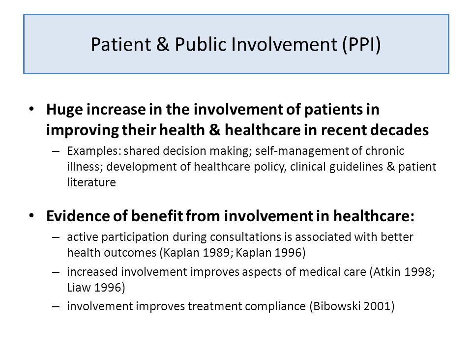 Patient & Public Involvement (PPI) Huge increase in the involvement of patients in improving their health & healthcare in recent decades – Examples: s