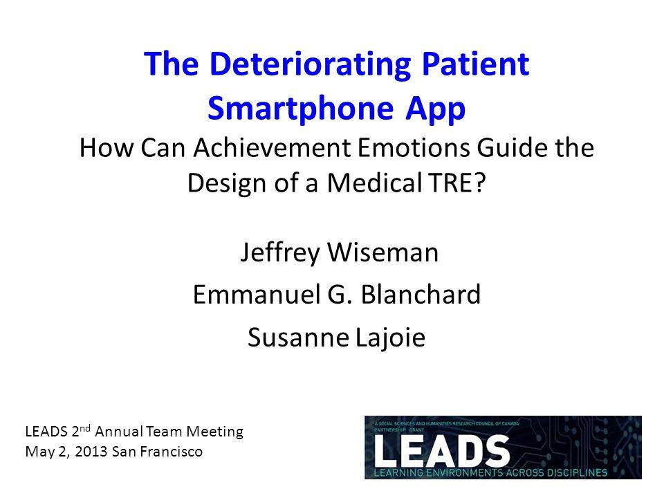The Deteriorating Patient Smartphone App How Can Achievement Emotions Guide the Design of a Medical TRE? Jeffrey Wiseman Emmanuel G. Blanchard Susanne