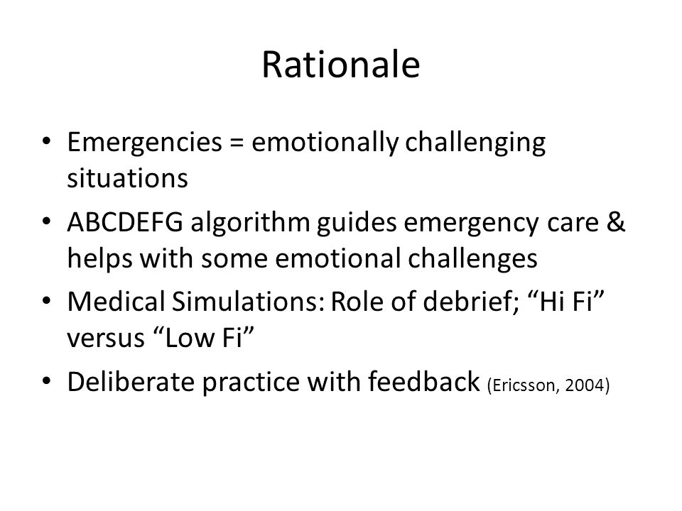 Rationale Emergencies = emotionally challenging situations ABCDEFG algorithm guides emergency care & helps with some emotional challenges Medical Simu