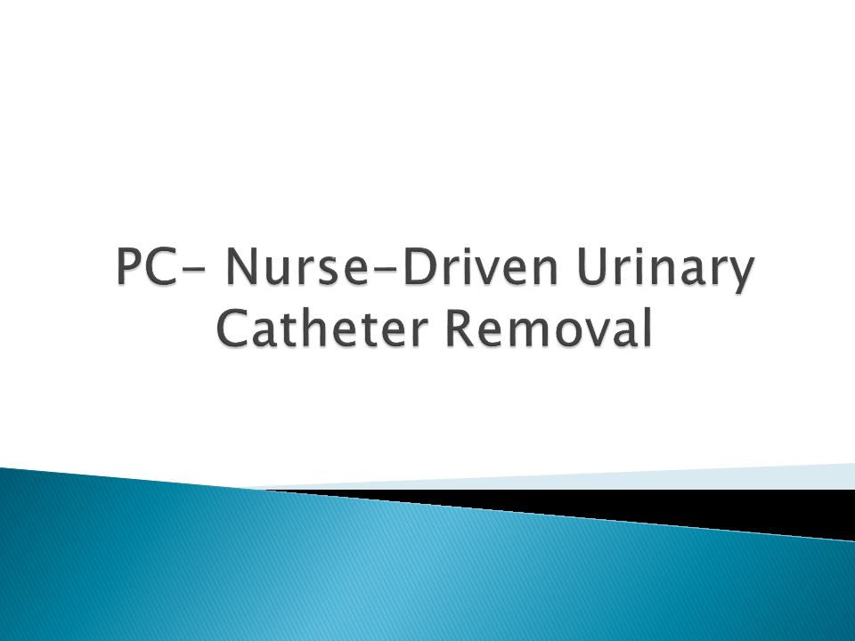 Purpose: Reduce catheter associated urinary tract infections (CAUTI).