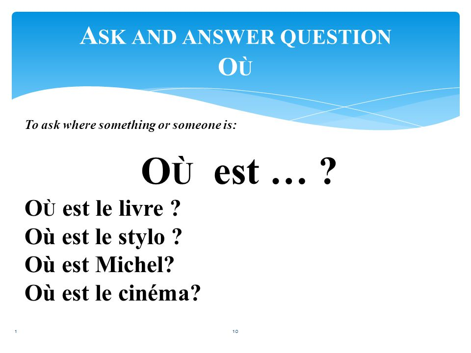 How to ask for… (in French) (Question words) C'est  ma grand-mère (grandmother)  ma mère (my mother)  ma soeur (my sister)  ma tante (my aunt)  ma cousine (my cousin/ girl)  mon amie (my friend// girl)  ma collègue (my colleague)  ma camarade (my classmate)  ma voisine (My neighbor) (f.)  ma nièce (my niece)