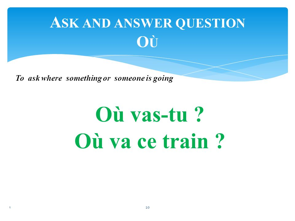 A SK AND ANSWER QUESTION O Ù 119 Prepositions of location sur (on) en face de (facing/across from) sous (under) à côté de (next to) dans (in) à droite de (to the righ of) entre (between) à gauche de (to the left of) devant (i n front of) loin de ( far from) derrière (behind) Près de (close to, near) par (by)en (in)