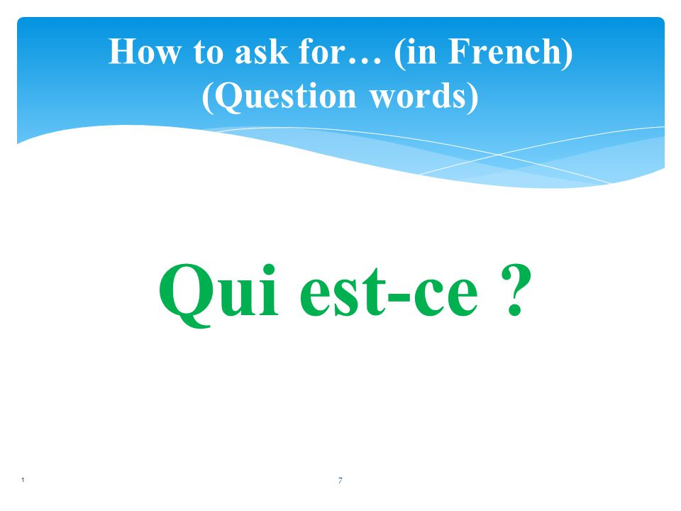 How to ask for… (in French) (Question words) c'est (That is…) la jambe (the leg) la hanche(the hip) la taille(the waist) la tête(the head) la main(the hand) l'épaule(the shoulder) la poitine(the chest) la cuisse(the thigh) la bouche (the mouth) la mâchoire(the jaw) la dent(the tooth) la langue(the tongue) l'oreille(the ear) la joue( the cheek) la lèvre(the lip)