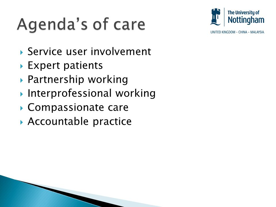  Service user involvement  Expert patients  Partnership working  Interprofessional working  Compassionate care  Accountable practice