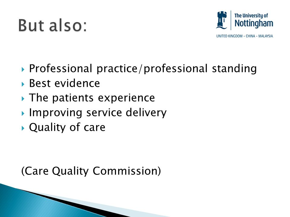  Professional practice/professional standing  Best evidence  The patients experience  Improving service delivery  Quality of care (Care Quality Commission)