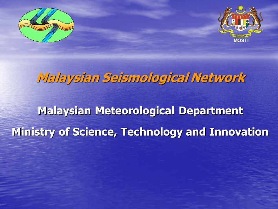 Malaysian Seismological Network Malaysian Meteorological Department Ministry of Science, Technology and Innovation MOSTI