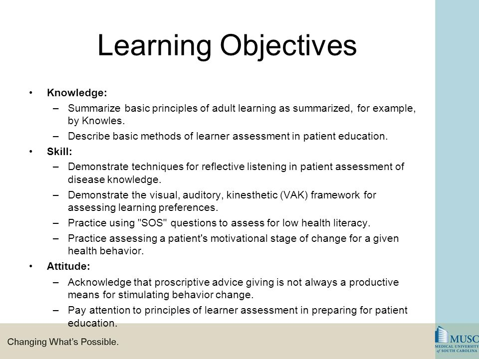 Learning Objectives Knowledge: –Summarize basic principles of adult learning as summarized, for example, by Knowles.