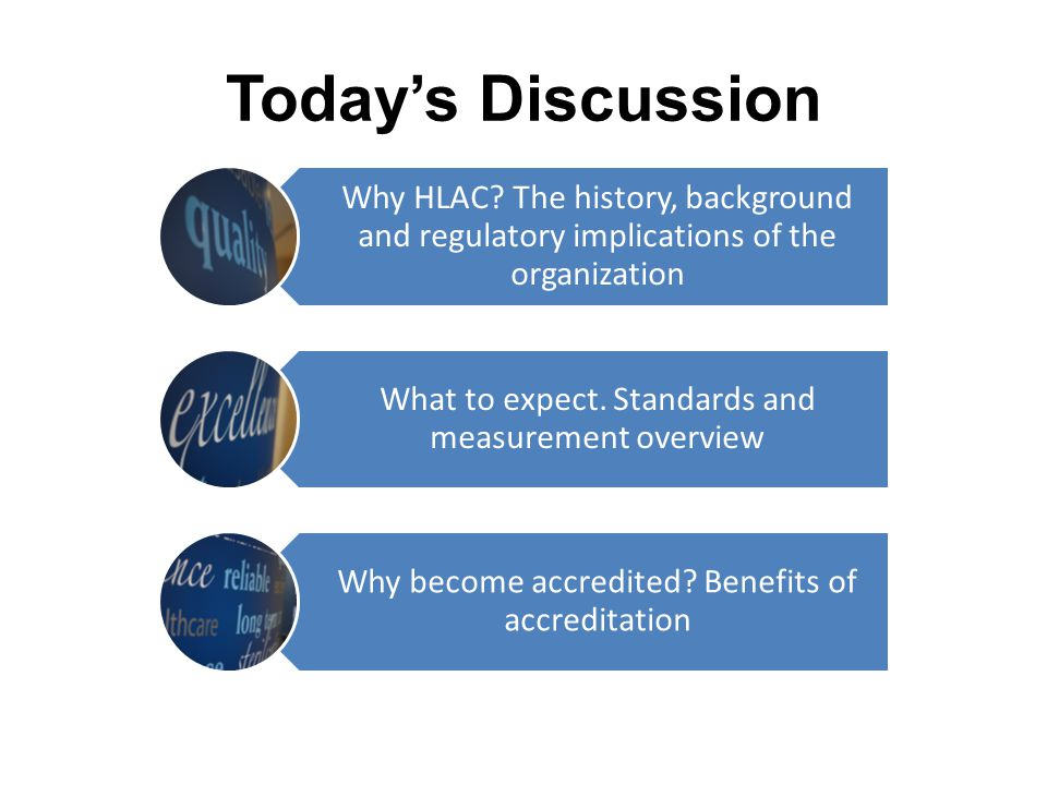 Today's Discussion Why HLAC? The history, background and regulatory implications of the organization What to expect. Standards and measurement overvie