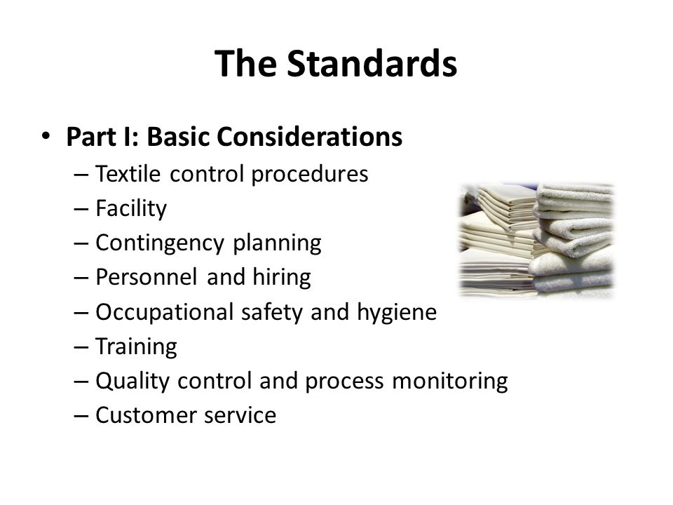 The Standards Part I: Basic Considerations – Textile control procedures – Facility – Contingency planning – Personnel and hiring – Occupational safety
