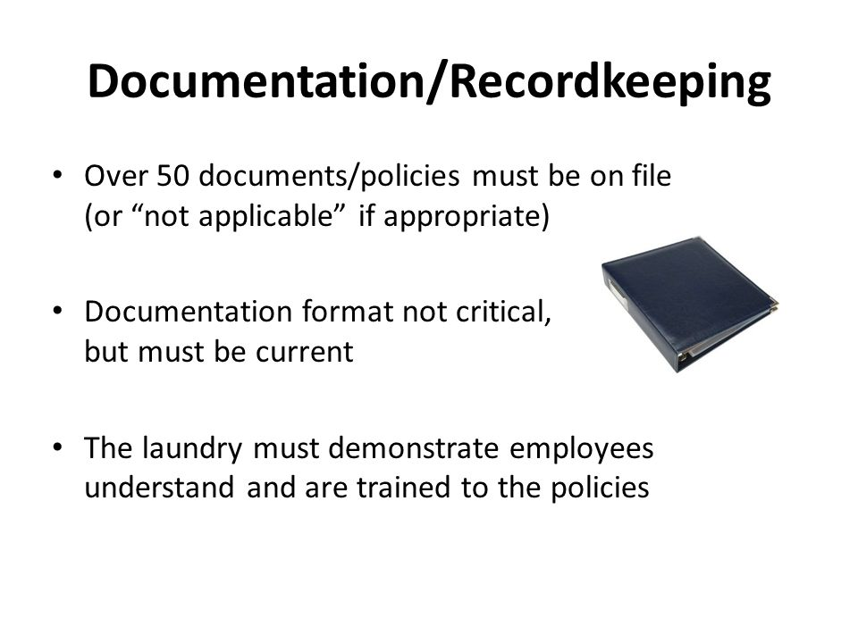 "Documentation/Recordkeeping Over 50 documents/policies must be on file (or ""not applicable"" if appropriate) Documentation format not critical, but mus"