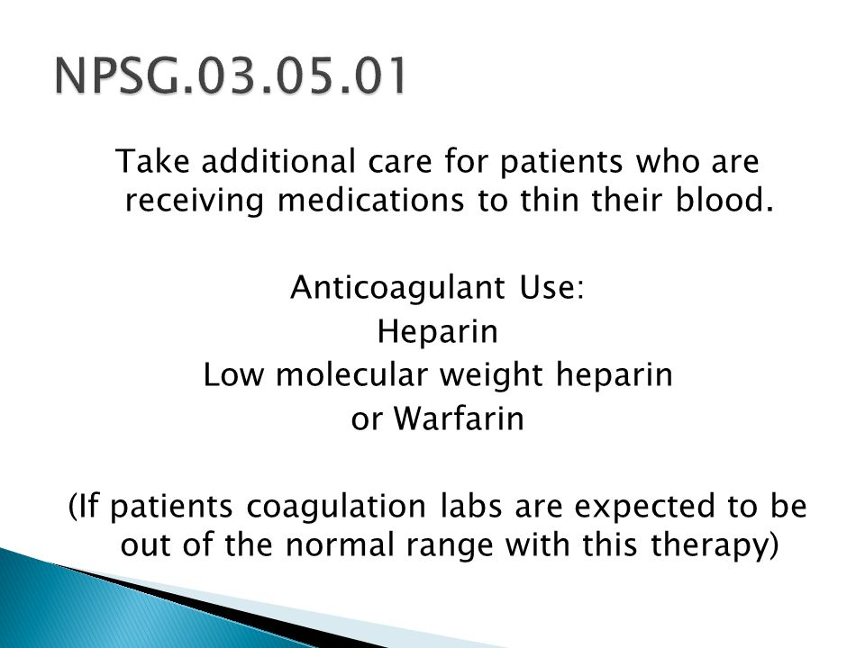 Take additional care for patients who are receiving medications to thin their blood.