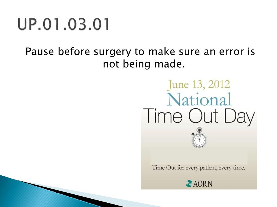 Pause before surgery to make sure an error is not being made.